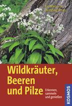 Pilze suchen, Beeren ernten und Wildkräuter sammeln. In dem informativen Buch vom Kosmos Verlag lernt Ihr alles Wichtige über die Leckereien aus der Natur. Foto: (c) Kosmos Verlag