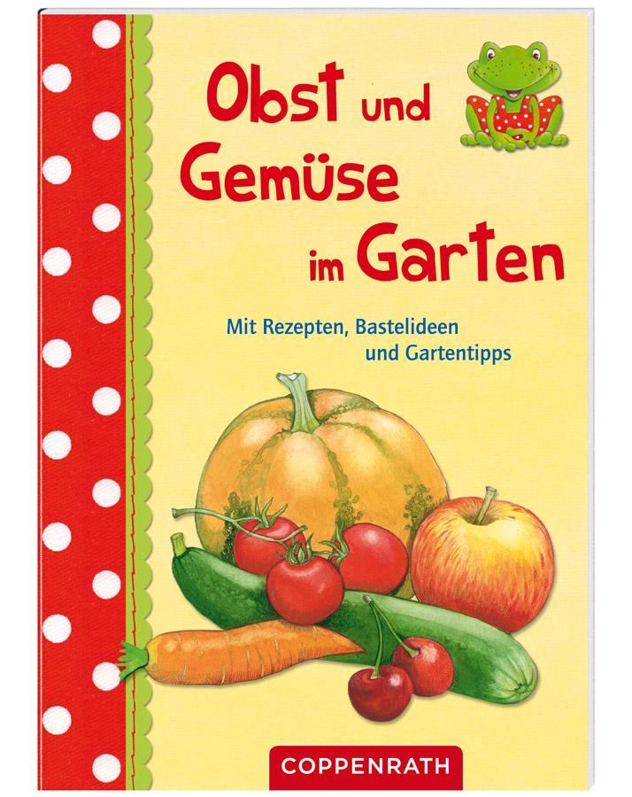 """Ab in den Garten: Für 2,95 Euro bekommt Ihr mit dem Buch """"Obst und Gemüse im Garten"""" eine Menge Ideen und Wissen. foto (c) Coppenrath Verlag"""