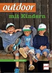 Outdoor mit Kindern. Ein Buch mit vielen praktischen Tipps und tollen Ideen.  Foto (c) Pietsch Verlag